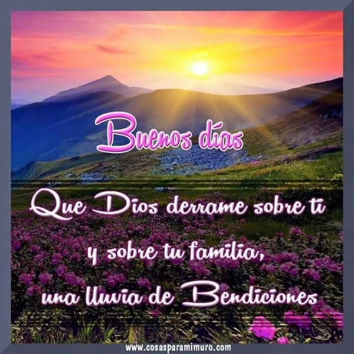 Buenos Dias Que Dios Derrame Sobre Ti Y Toda Tu Familia Una Lluvia De Bendiciones Buenos Dias Dios Citas De Buen Dia Saludos De Buenos Dias
