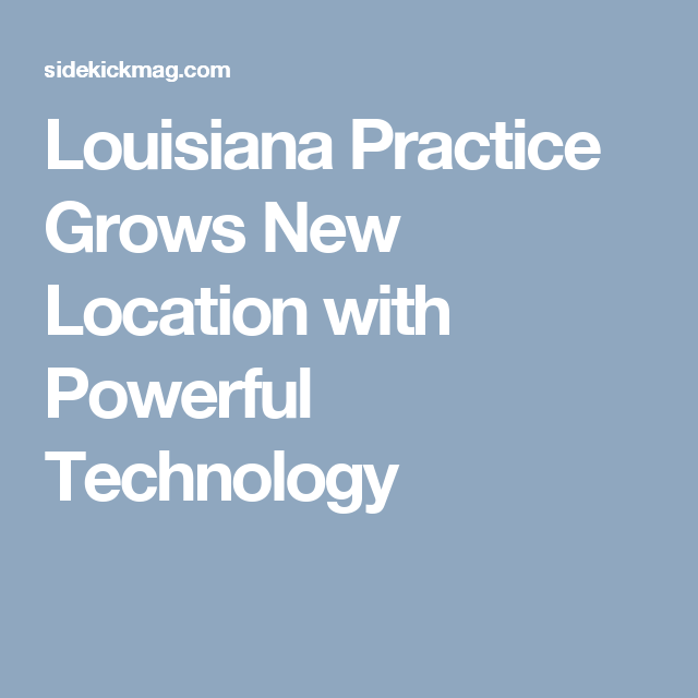Louisiana Practice Grows New Location with Powerful Technology