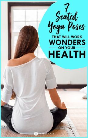 7 seated yoga poses that will work wonders on your health