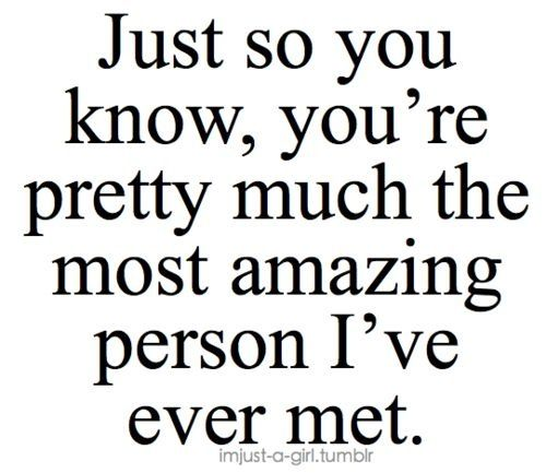 Youre The Most Amazing Person Ive Ever Met Quotes Amore