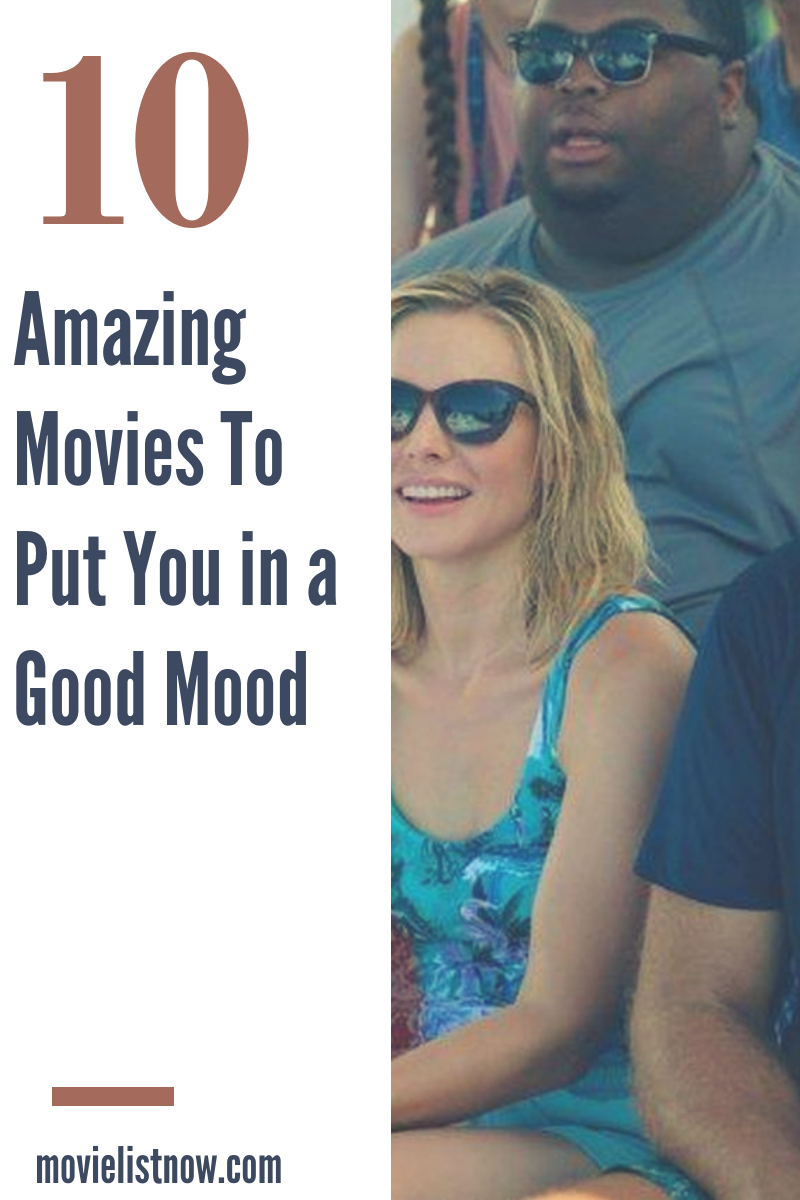 10 Amazing Movies To Put You in a Good Mood | Good movies