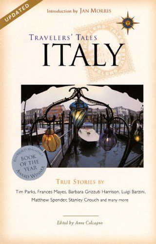 Travelers Tales Italy True Stories By Anne Calcagno 15 61 Publication September 9 2001 Series Travelers Tales Guides Pub True Stories Stories Tales