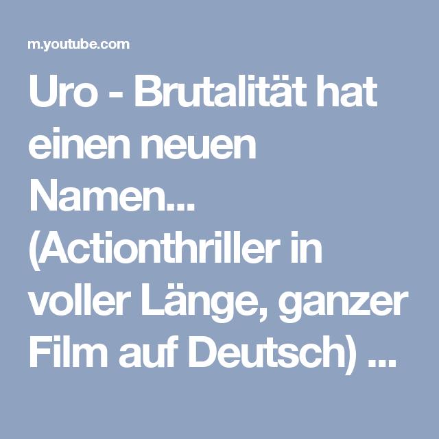 Uro Brutalitat Hat Einen Neuen Namen Actionthriller In Voller Lange Ganzer Film Auf Deutsch Youtube Filme Deutsch Ganze Filme Filme