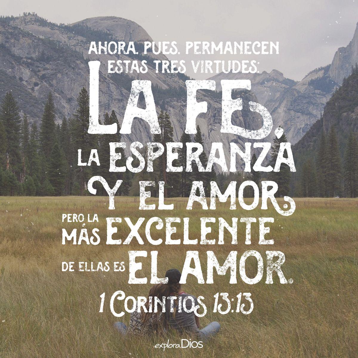 Versiculos De La Biblia De Fe: Ahora, Pues, Permanecen Estas Tres Virtudes: La Fe, La