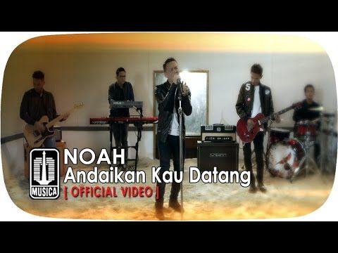 Noah Andaikan Kau Datang Official Video Music Pinterest