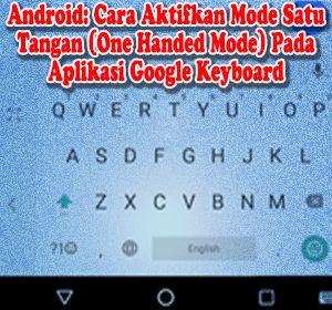 Android Cara Aktifkan Mode Satu Tangan One Handed Mode Pada Aplikasi Google Keyboard Keyboard Aplikasi Google