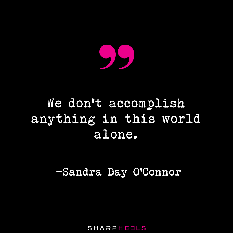 """Sandra Day O Connor Quotes We Don't Accomplish Anything In This World Alone."""" Sandra Day O"""