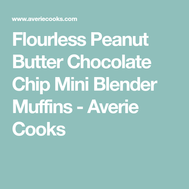 Flourless Peanut Butter Chocolate Chip Mini Blender Muffins - Averie Cooks