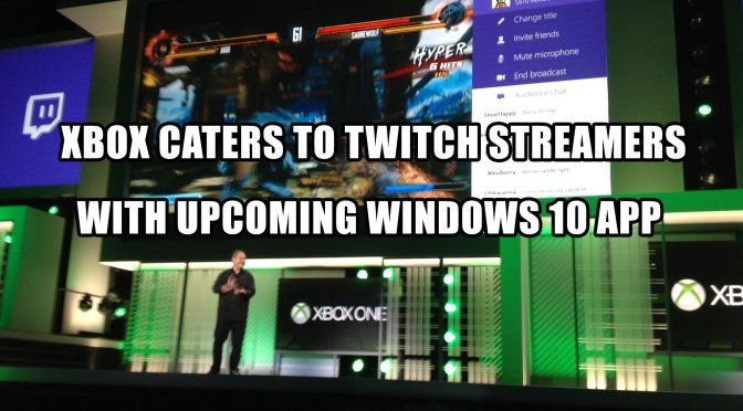 Xbox caters to Twitch streamers with Windows 10