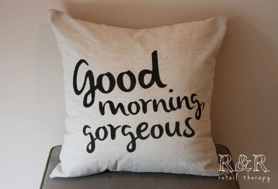Good Morning Gorgeous 18 x 18 FauxLinen by RandRretailtherapy, $25.00