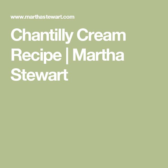 Chantilly Cream Recipe   Martha Stewart