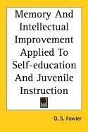 Memory And Intellectual Improvement Applied to Self education And Juvenile Instruction [PB,2005] $77.40 memory-improvement-books