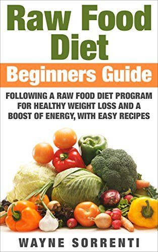 Raw food diet for beginners guide to following a raw food diet raw food diet for beginners guide to following a raw food diet program for healthy forumfinder Choice Image