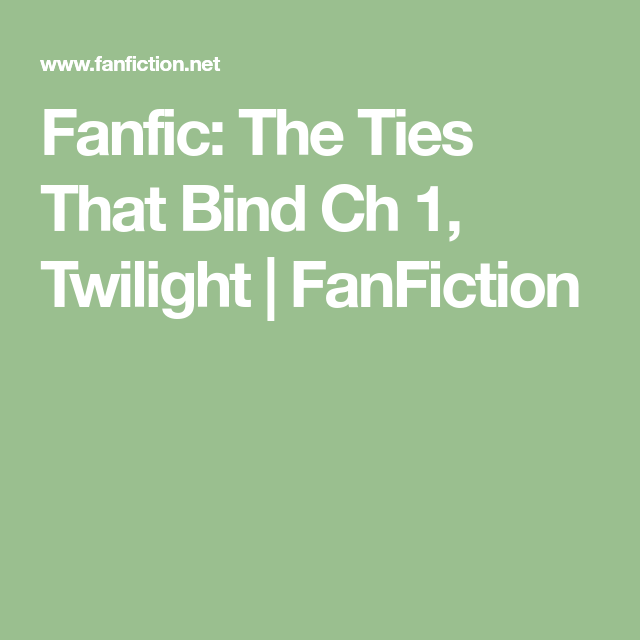 Fanfic: The Ties That Bind Ch 1, Twilight