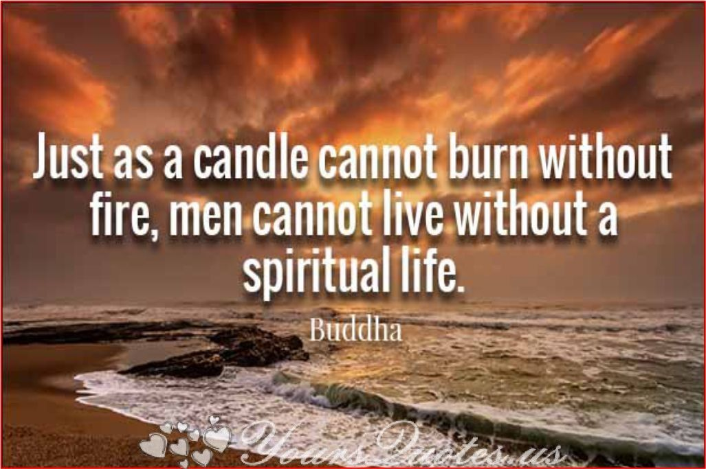Just As A Candle Cannot Burn Without Fire Men Cannot Live Without A
