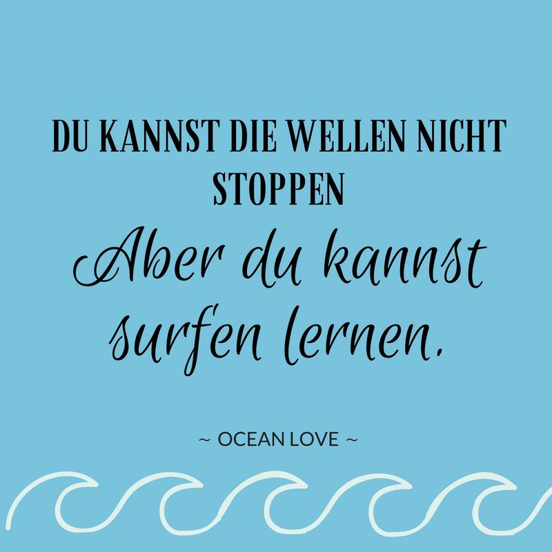 Du kannst die Wellen nicht stoppen! Aber du kannst surfen lernen