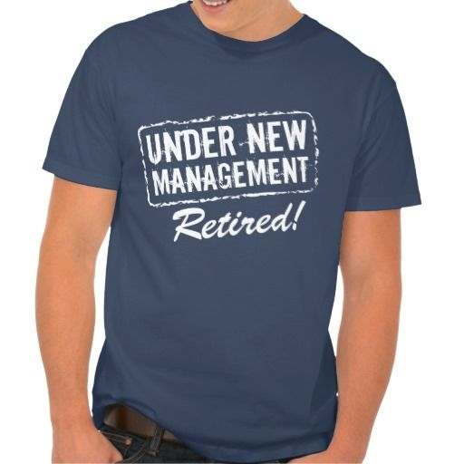 e94279e4e Funny retirement / retired slogan / saying T Shirt | Under new management -  Clothes, fashion for women and men