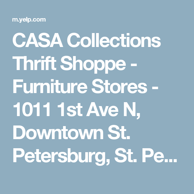 CASA Collections Thrift Shoppe   Furniture Stores   1011 Ave N, Downtown St.  Petersburg, FL   Phone Number   Last Updated June 2017   Yelp
