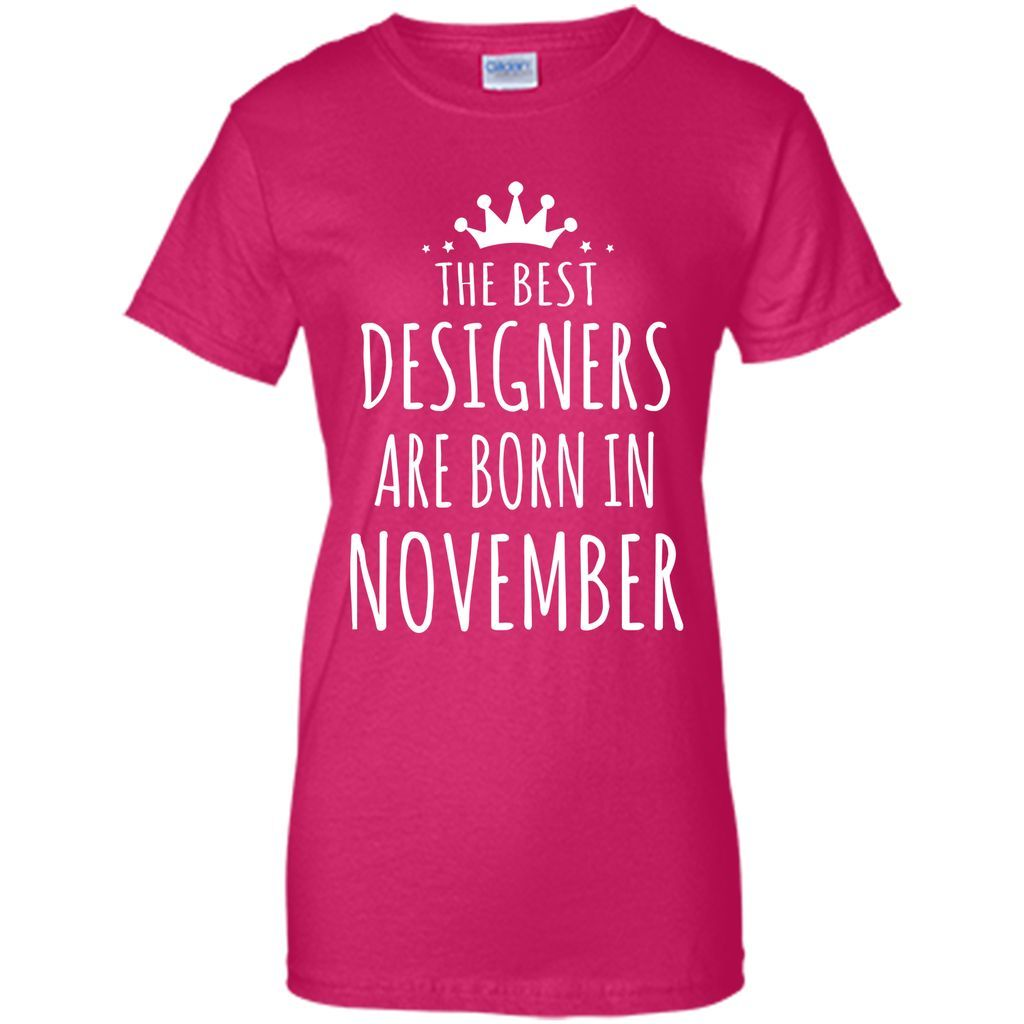 THE BEST DESIGNERS ARE BORN IN NOVEMBER Designer Gift T-Shirt