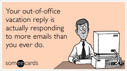 Your Out Of Office Vacation Reply Is Actually Responding To More Emails Than You Ever Do Miss You Funny Ecards Funny Hr Humor