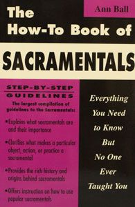 HOW TO BOOK OF THE SACRAMENTALS by Ann Ball. $13.95