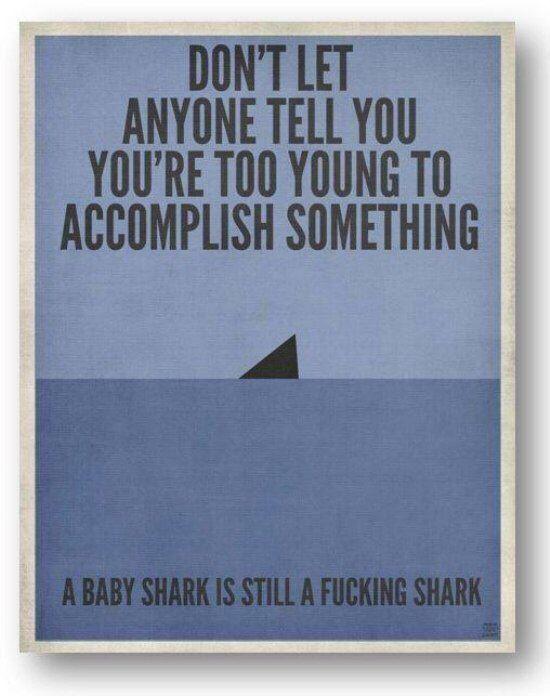 A baby shark is still a fucking shark.