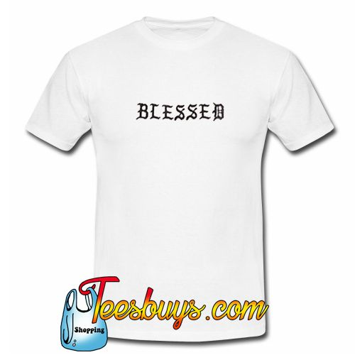 20e4809c Blessed T-Shirt from teesbuys.com This t-shirt is Made To Order, one by one  printed so we can control the quality.