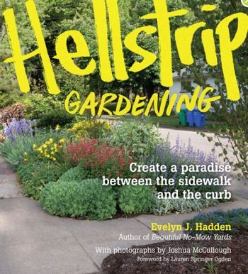 Hellstrip Gardening Create A Paradise Between The Sidewalk And The Curb Available Everywhere Books Are Sold Gardening Books Garden Lawn Care
