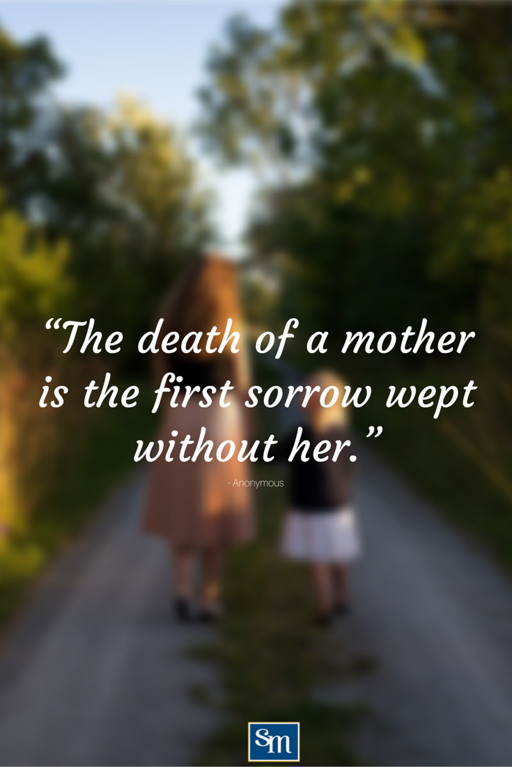 Missing My Mom In Heaven Quotes The Death Of A Mother Is The First Sorrow Wept Without Her