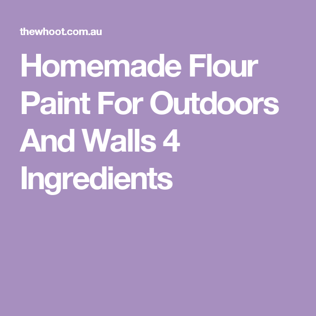 Homemade Flour Paint For Outdoors And Walls 4 Ingredients