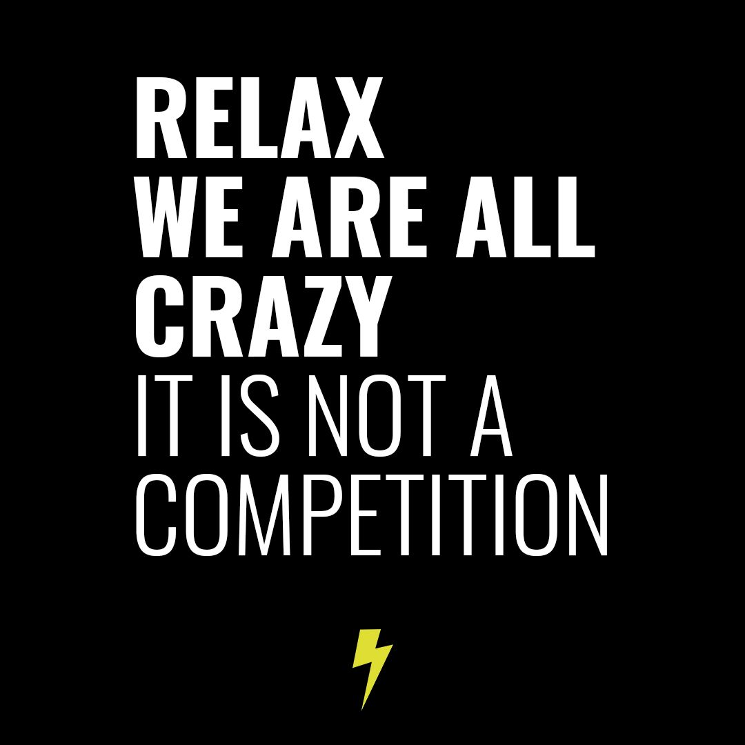 Quote Relax We Are All Crazy It Is Not A Competition We Are Now Creative Movement Quote Wisdom Design Crazy Quotes Inspirational Quotes Design Quotes