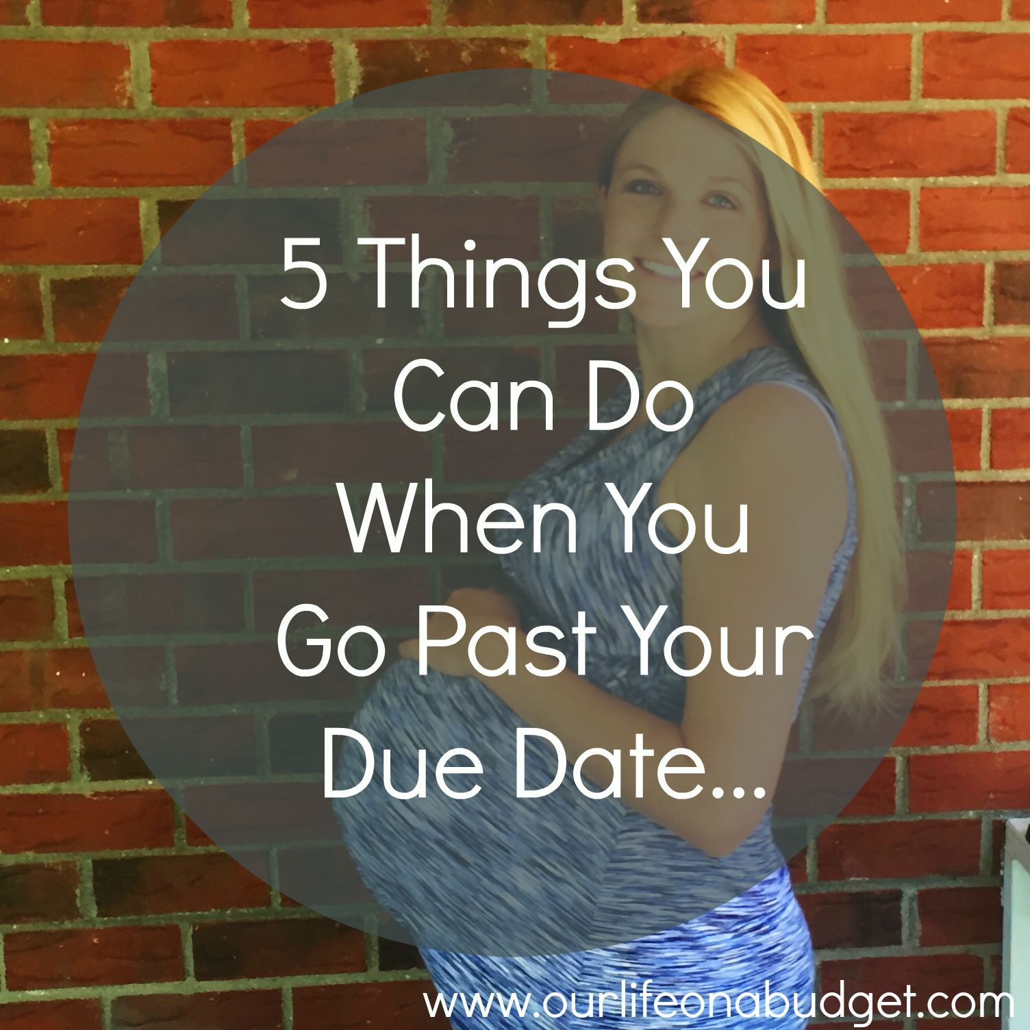 Our life on a budget...: 5 Things You Can Do When you Go Past Your Due Date...