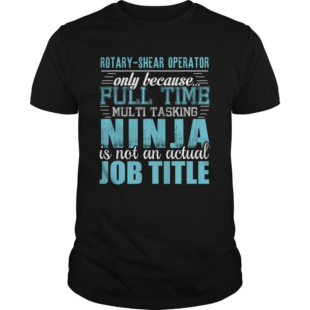 ROTARY SHEAR OPERATOR Only Because Full Time Multi Tasking Ninja Is Not An Actual Job Title T-Shirts, Hoodies. VIEW DETAIL ==► Funny Tee Shirts