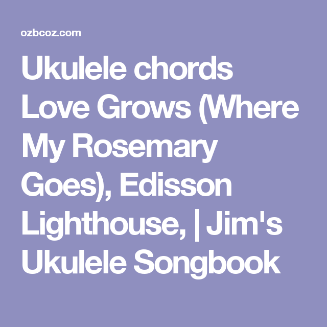 Ukulele Chords Love Grows Where My Rosemary Goes Edisson