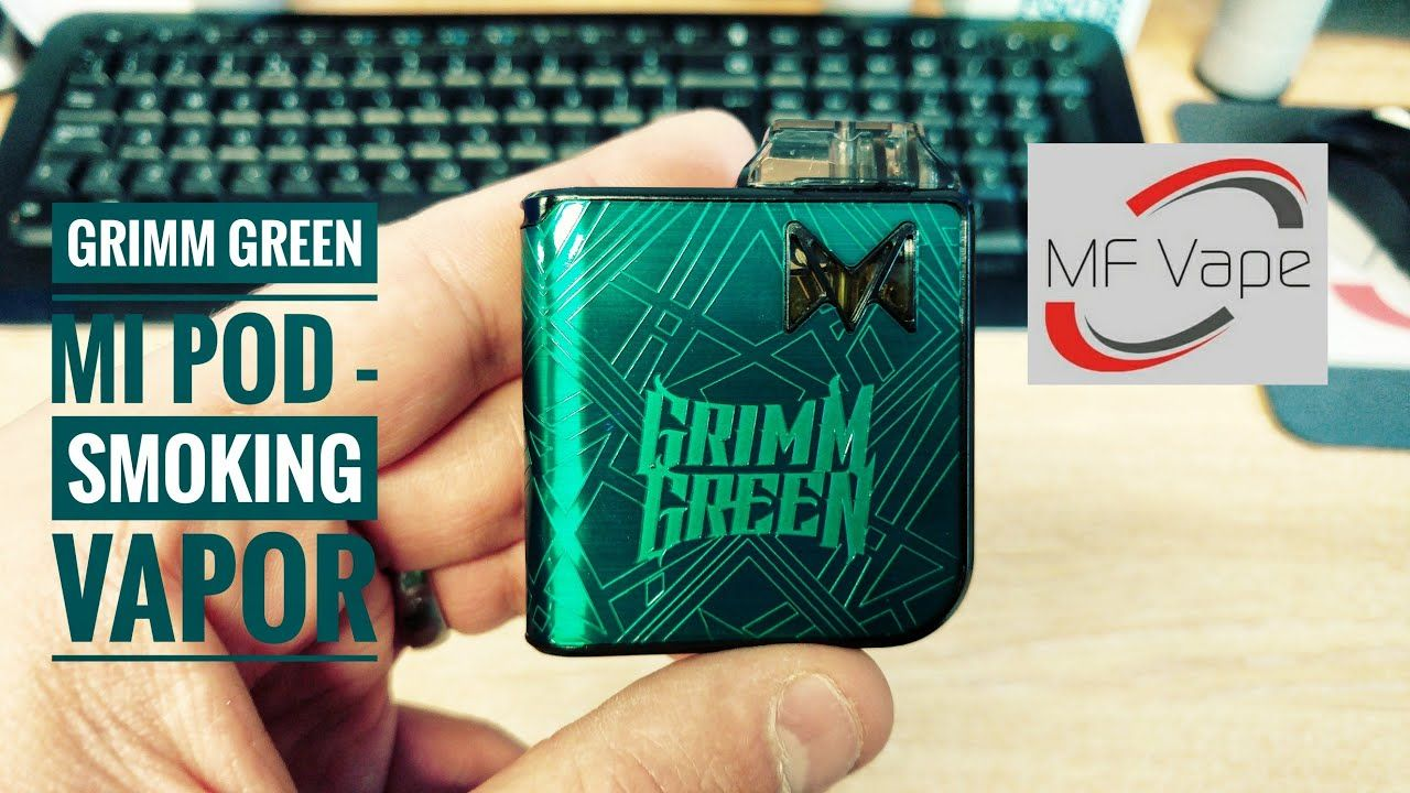 Grimm Green Mi Pod by Smoking Vapor - Review | Vapors in