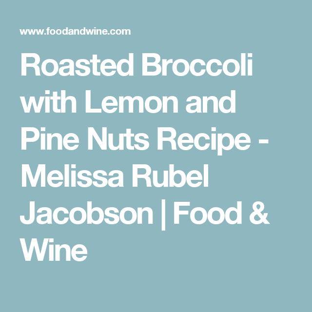 Roasted Broccoli with Lemon and Pine Nuts Recipe - Melissa Rubel Jacobson   Food & Wine
