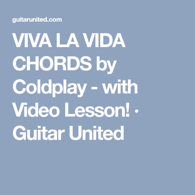 VIVA LA VIDA CHORDS by Coldplay - with Video Lesson! · Guitar United ...