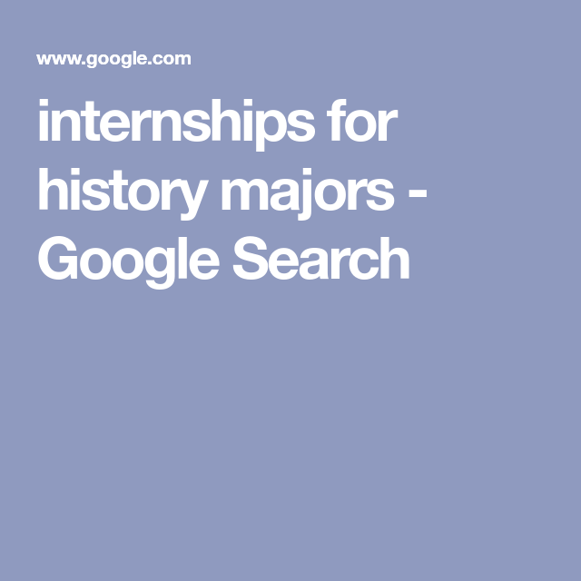 Internships For History Majors - Google Search