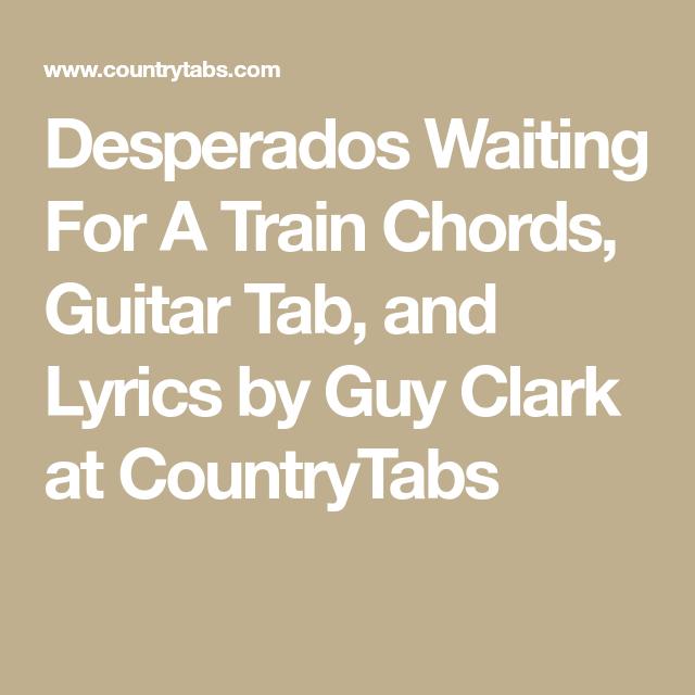 Desperados Waiting For A Train Chords Guitar Tab And Lyrics By Guy Clark At Countrytabs Guitar Tabs Lyrics Guys