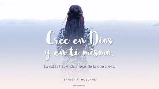 Cree en Dios y en ti mismo. Lo estás haciendo mejor de lo que crees. —Jeffrey R. Holland #FrasedelDía del Canal Mormón