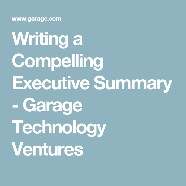 Writing a Compelling Executive Summary - Garage Technology ...
