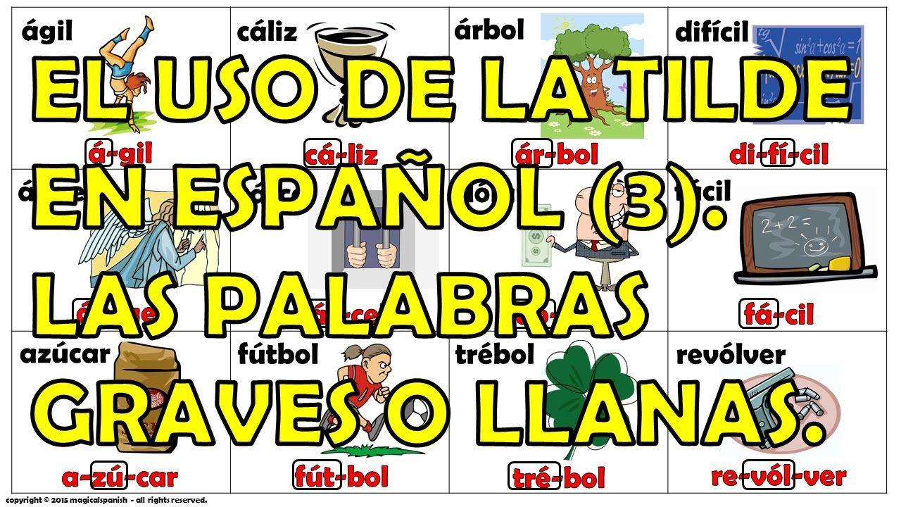 El Uso De La Tilde En Espanol 3 Las Palabras Graves O Llanas Palabras Graves O Llanas Palabras Graves Graves O Llanas