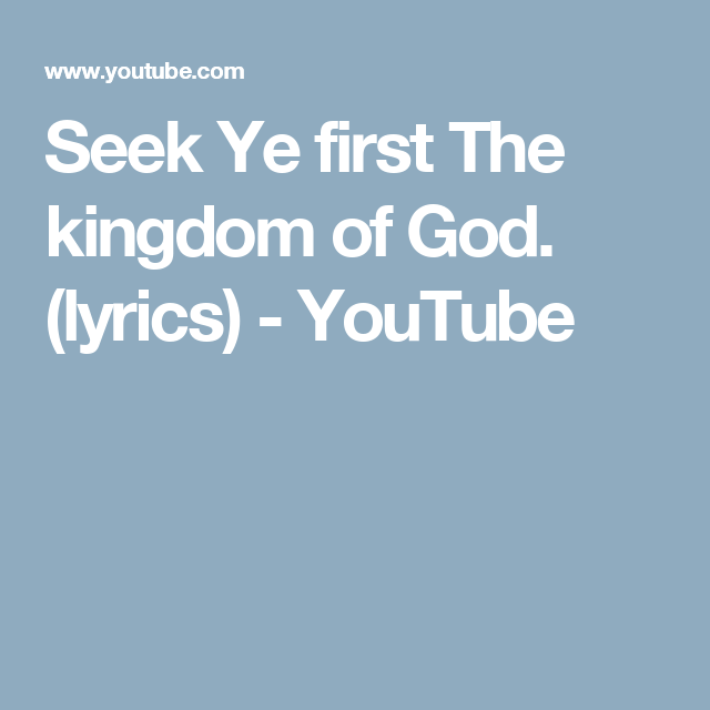 Seek Ye First The Kingdom Of God Lyrics Youtube Songs