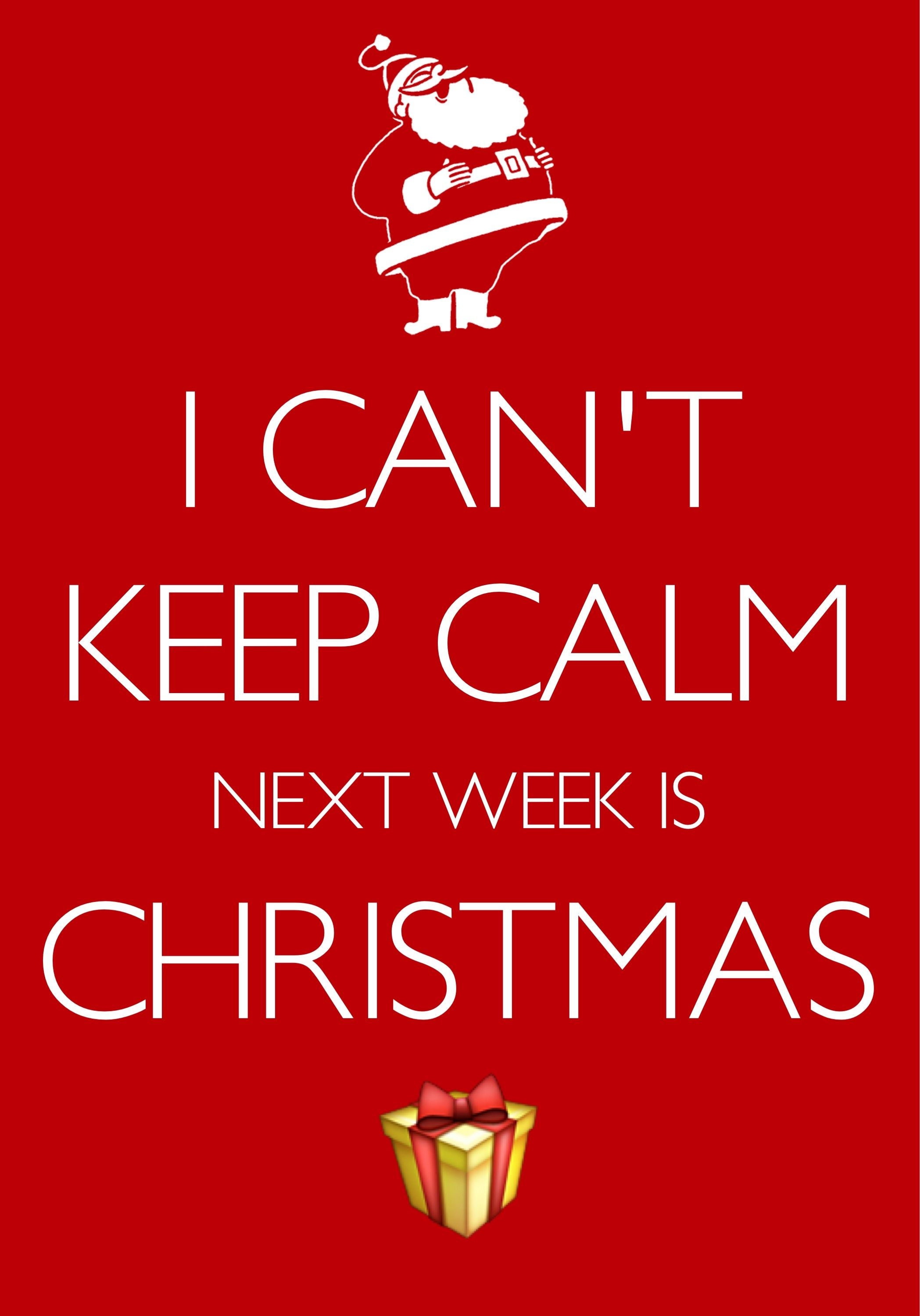 i can\'t keep calm next week is Christmas / Created with Keep Calm ...