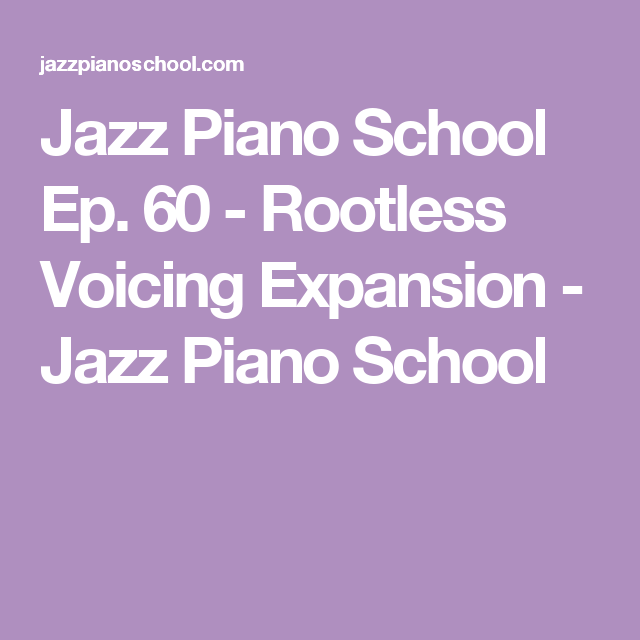 Jazz Piano School Ep 60 Rootless Voicing Expansion Jazz Piano