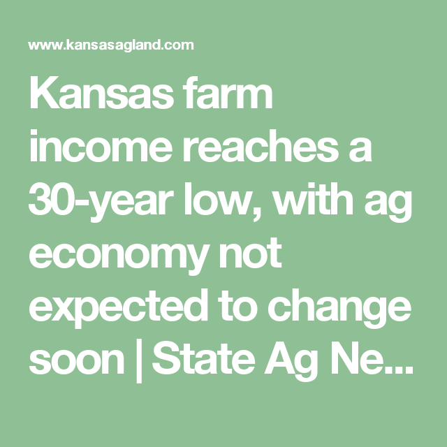 Kansas farm income reaches a 30-year low, with ag economy not expected to change soon | State Ag News | kansasagland.com