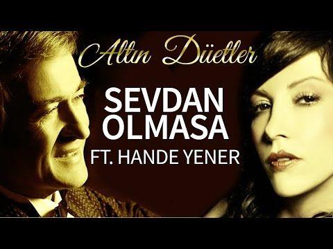 Erol Evgin Hande Yener Sevdan Olmasa Youtube Yener Youtube Sarkilar