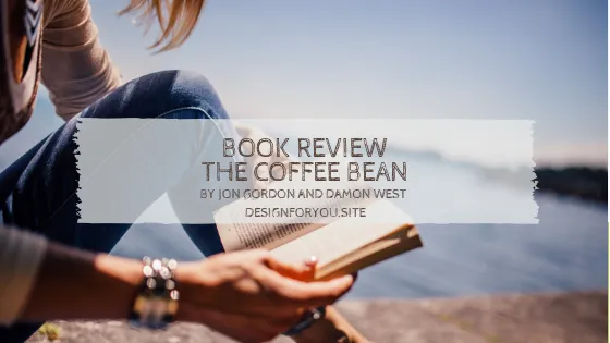 The Coffee Bean By Jon Gordon And Damon West Book Review Hollee Archibald Jon Gordon Coffee Beans Book Review