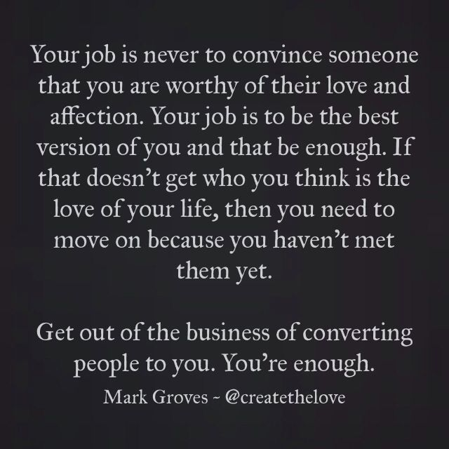 Quit trying to convince people that you are enough You are - great relationships after quitting job