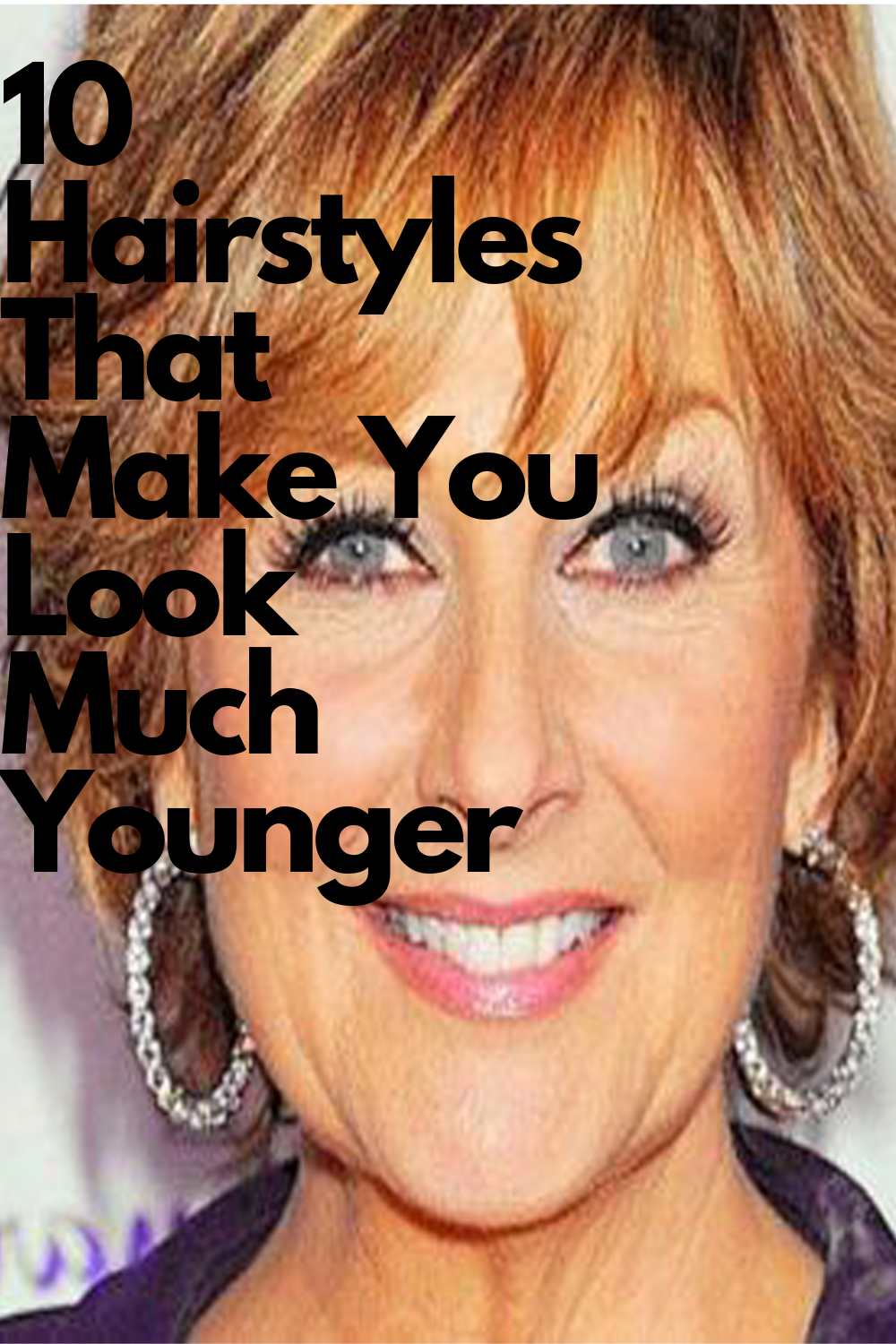 10 Hairstyles That Make You Look Much Younger Younger Hair Hair Styles For Women Over 50 Cool Hairstyles